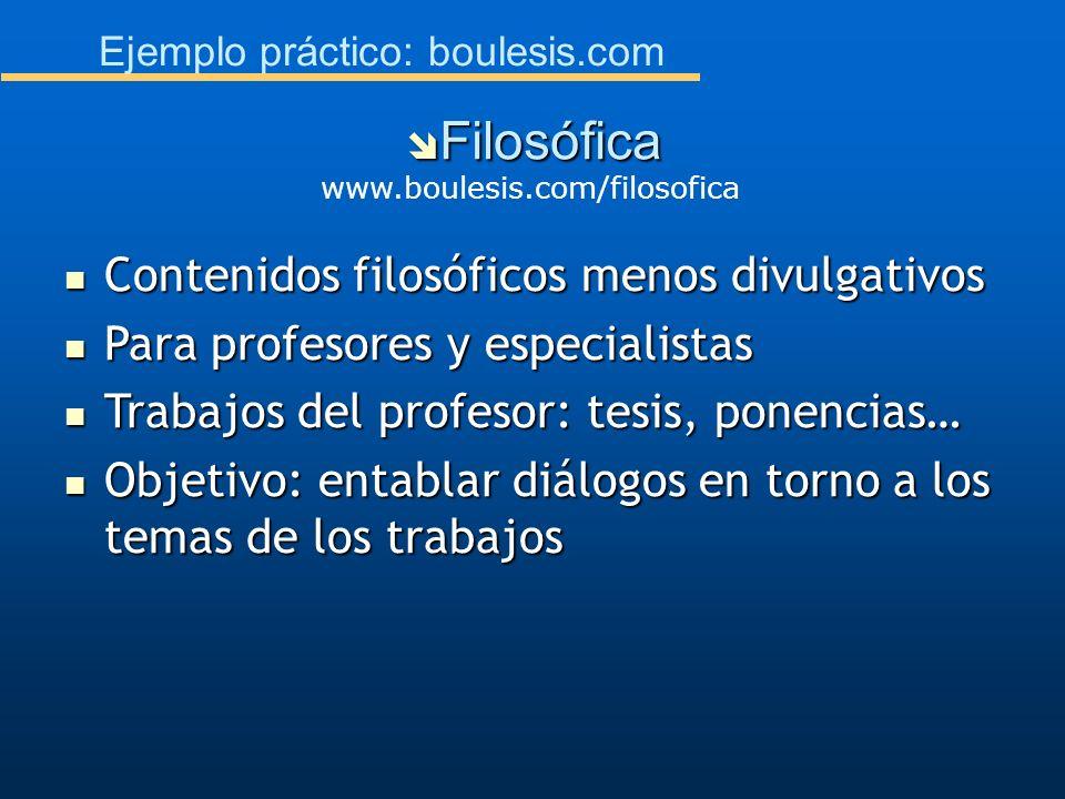 Ejemplo práctico: boulesis.com Contenidos filosóficos menos divulgativos Contenidos filosóficos menos divulgativos Para profesores y especialistas Par