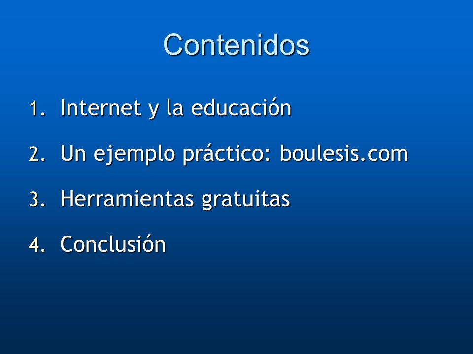 Contenidos 1. Internet y la educación 2. Un ejemplo práctico: boulesis.com 3. Herramientas gratuitas 4. Conclusión