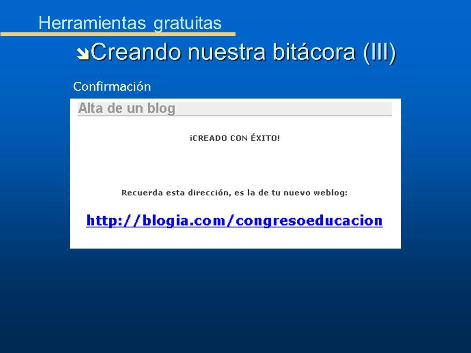 Herramientas gratuitas Creando nuestra bitácora (III) Creando nuestra bitácora (III) Confirmación