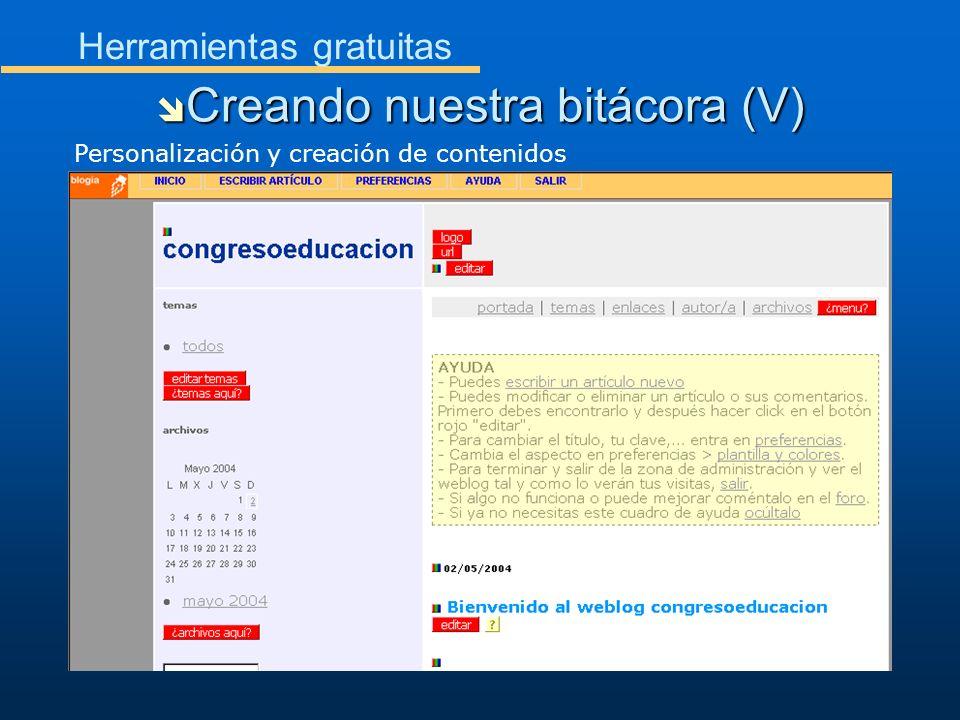 Herramientas gratuitas Creando nuestra bitácora (V) Creando nuestra bitácora (V) Personalización y creación de contenidos