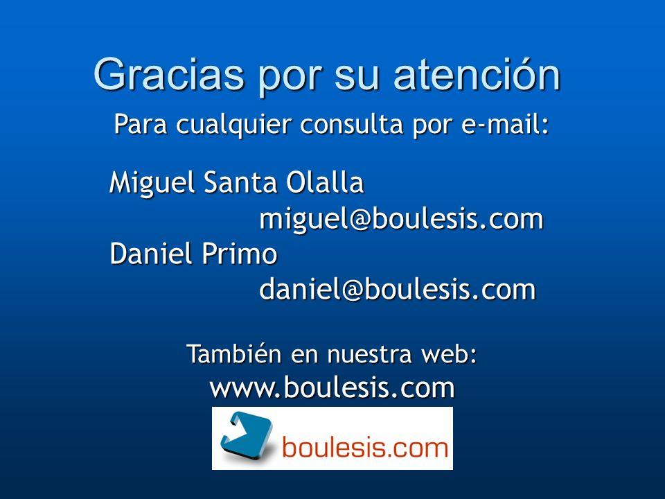 Gracias por su atención Para cualquier consulta por e-mail: También en nuestra web: www.boulesis.com Miguel Santa Olalla miguel@boulesis.com Daniel Pr