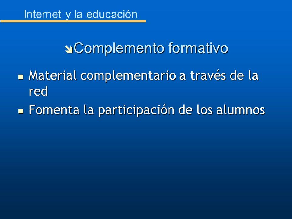 Internet y la educación Material complementario a través de la red Material complementario a través de la red Fomenta la participación de los alumnos