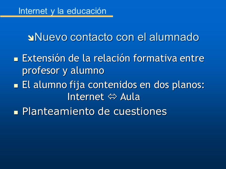 Internet y la educación Extensión de la relación formativa entre profesor y alumno Extensión de la relación formativa entre profesor y alumno El alumn