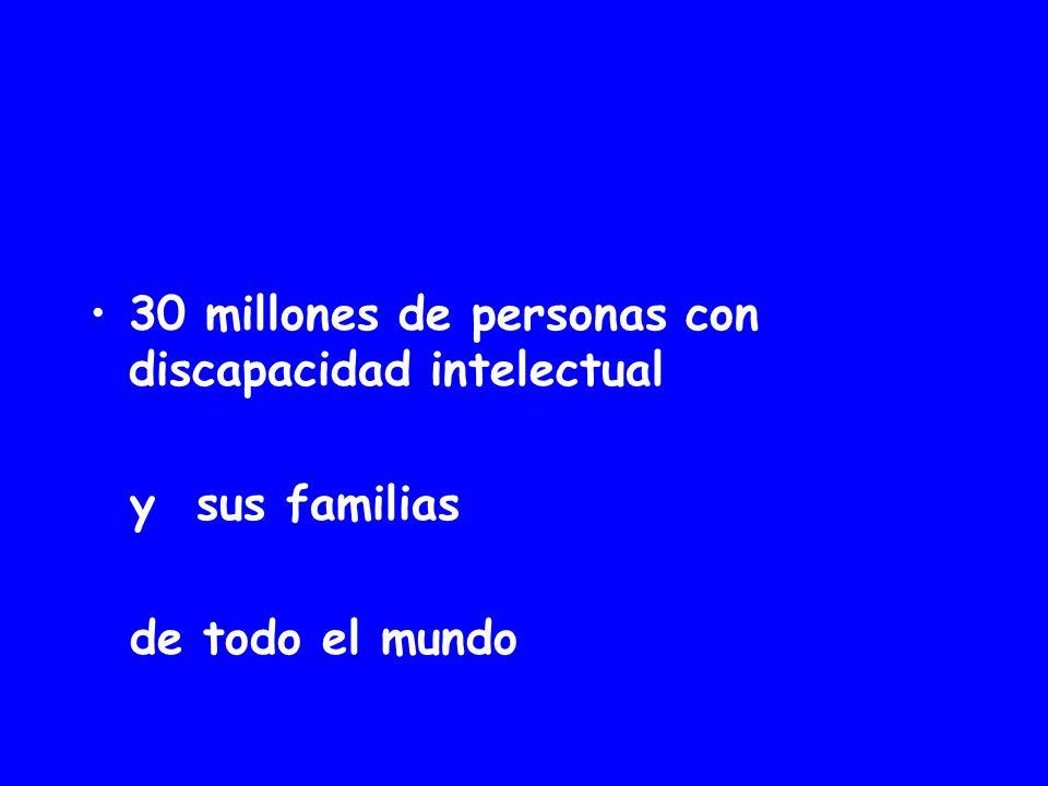 30 millones de personas con discapacidad intelectual y sus familias de todo el mundo