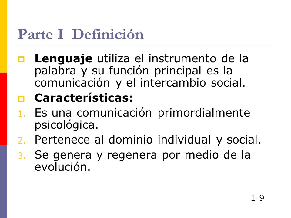 Parte I Definición Lenguaje utiliza el instrumento de la palabra y su función principal es la comunicación y el intercambio social. Características: 1