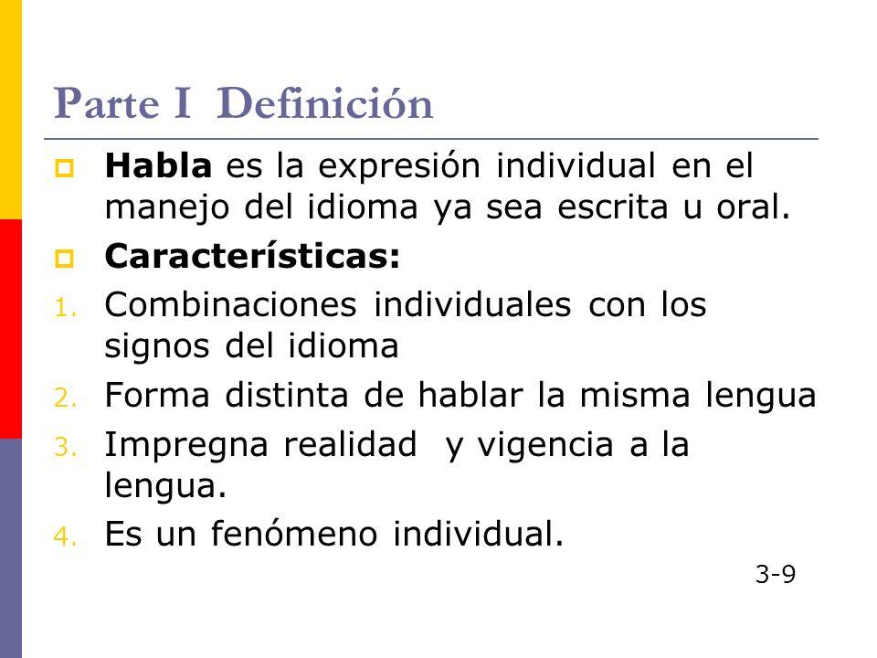 Parte I Definición Habla es la expresión individual en el manejo del idioma ya sea escrita u oral. Características: 1. Combinaciones individuales con