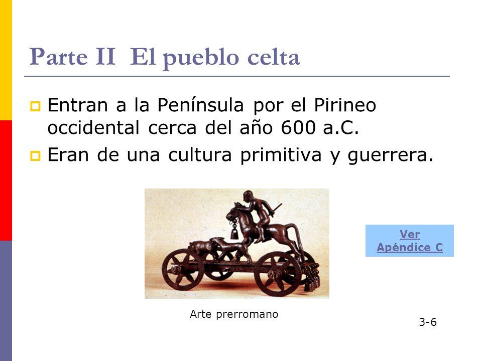 Parte II El pueblo celta Entran a la Península por el Pirineo occidental cerca del año 600 a.C. Eran de una cultura primitiva y guerrera. Arte prerrom