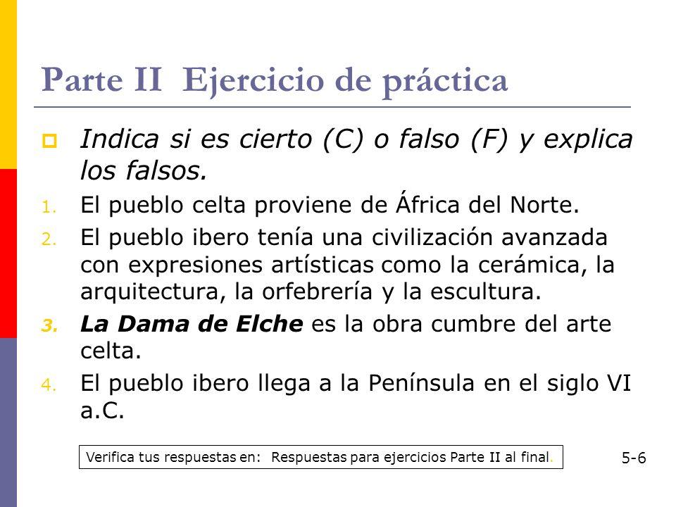 Parte II Ejercicio de práctica Indica si es cierto (C) o falso (F) y explica los falsos. 1. El pueblo celta proviene de África del Norte. 2. El pueblo