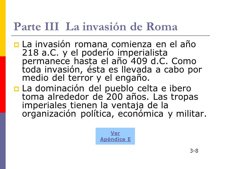 Parte III La invasión de Roma La invasión romana comienza en el año 218 a.C. y el poderío imperialista permanece hasta el año 409 d.C. Como toda invas