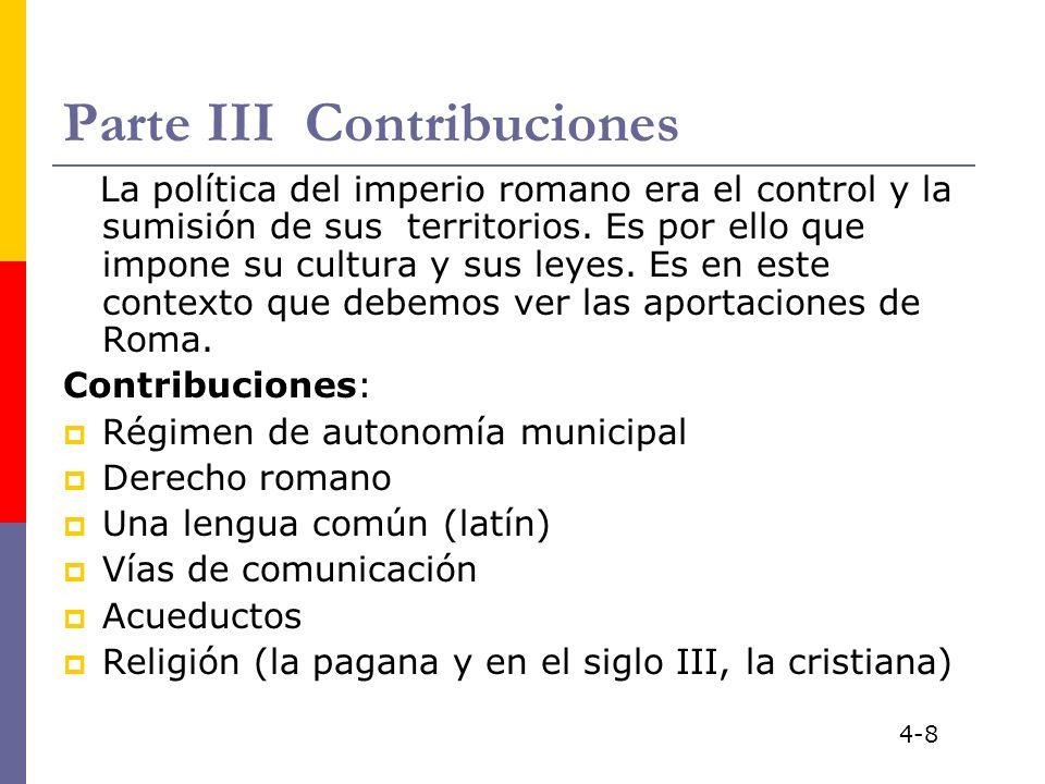 Parte III Contribuciones La política del imperio romano era el control y la sumisión de sus territorios. Es por ello que impone su cultura y sus leyes