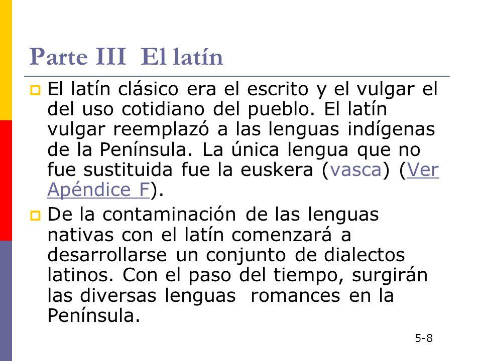 Parte III El latín El latín clásico era el escrito y el vulgar el del uso cotidiano del pueblo. El latín vulgar reemplazó a las lenguas indígenas de l