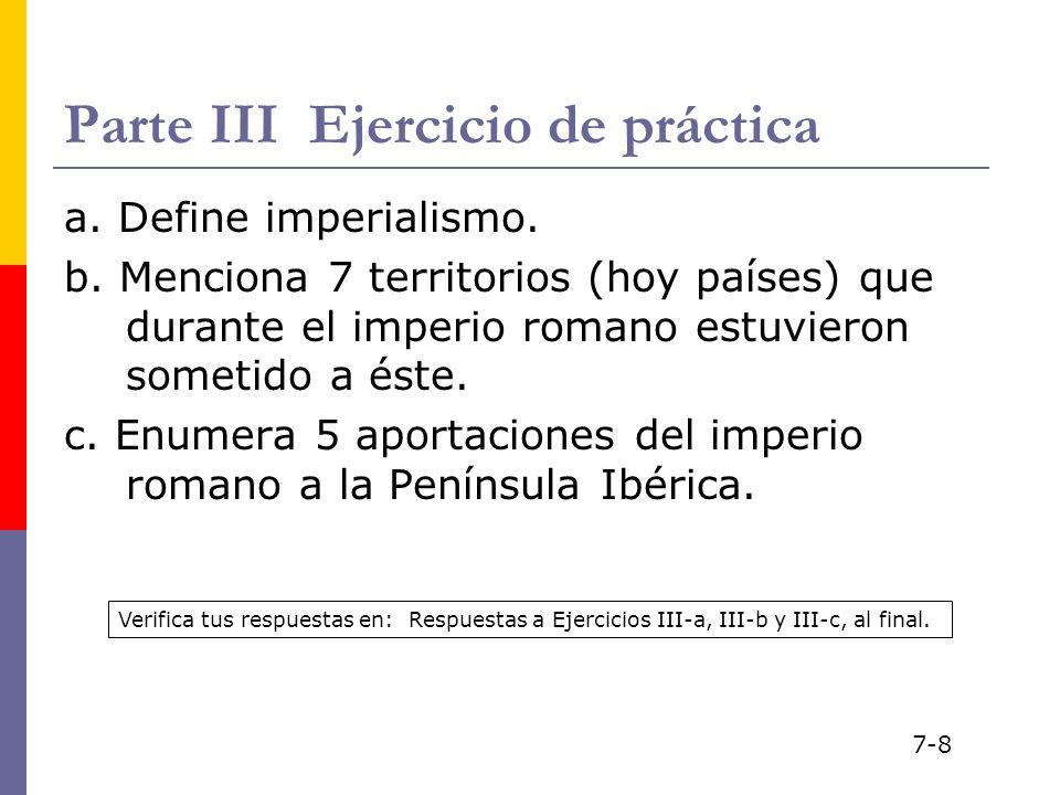 Parte III Ejercicio de práctica a. Define imperialismo. b. Menciona 7 territorios (hoy países) que durante el imperio romano estuvieron sometido a ést