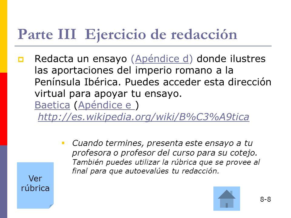 Parte III Ejercicio de redacción Redacta un ensayo (Apéndice d) donde ilustres las aportaciones del imperio romano a la Península Ibérica.