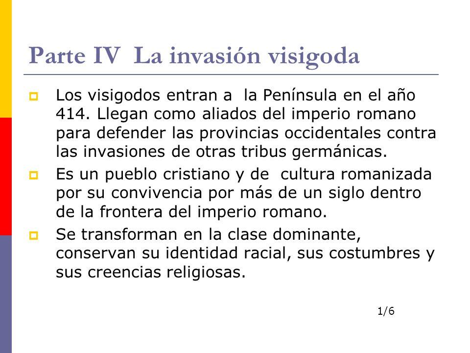 Parte IV La invasión visigoda Los visigodos entran a la Península en el año 414. Llegan como aliados del imperio romano para defender las provincias o
