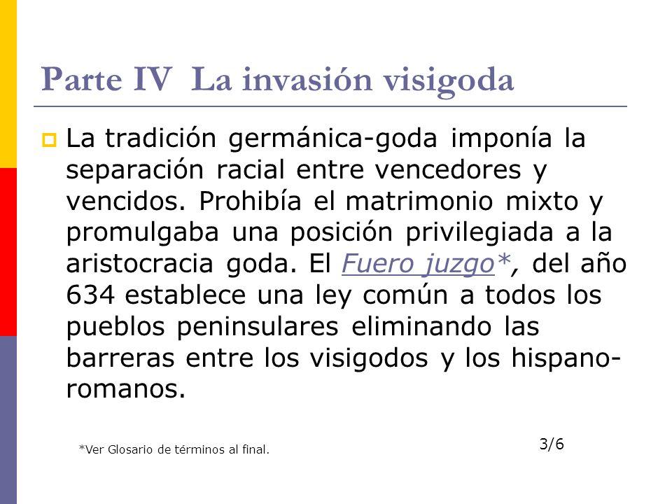 Parte IV La invasión visigoda La tradición germánica-goda imponía la separación racial entre vencedores y vencidos. Prohibía el matrimonio mixto y pro