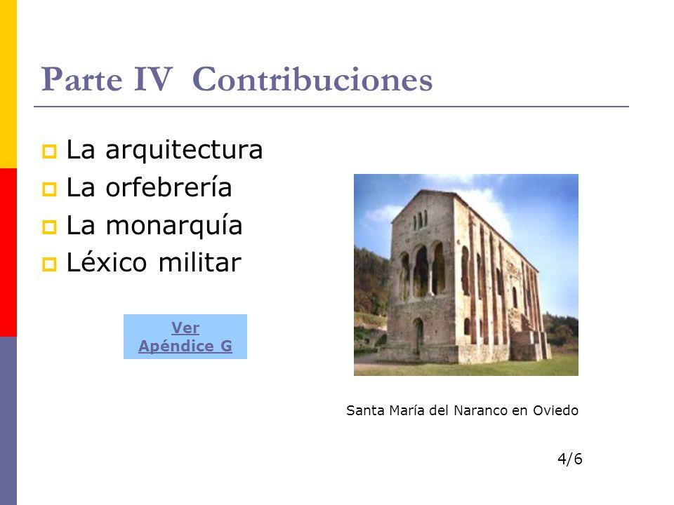 Parte IV Contribuciones La arquitectura La orfebrería La monarquía Léxico militar Santa María del Naranco en Oviedo Ver Apéndice G 4/6