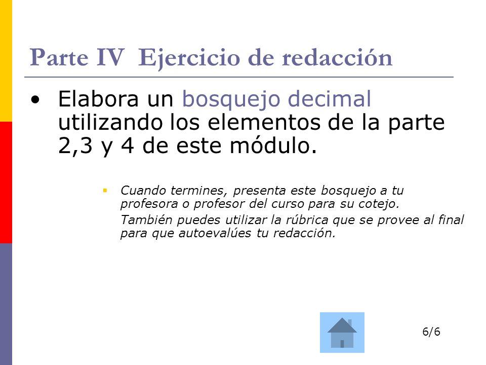 Parte IV Ejercicio de redacción Elabora un bosquejo decimal utilizando los elementos de la parte 2,3 y 4 de este módulo. Cuando termines, presenta est