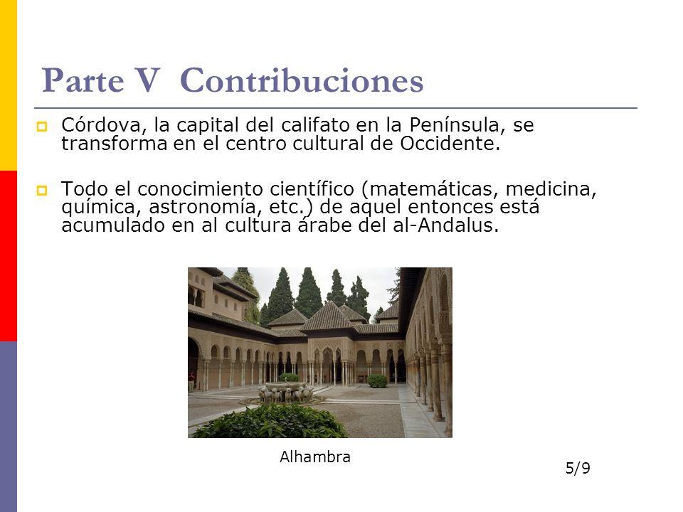Parte V Contribuciones Córdova, la capital del califato en la Península, se transforma en el centro cultural de Occidente. Todo el conocimiento cientí