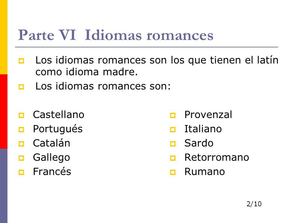 Parte VI Idiomas romances Los idiomas romances son los que tienen el latín como idioma madre. Los idiomas romances son: Castellano Portugués Catalán G
