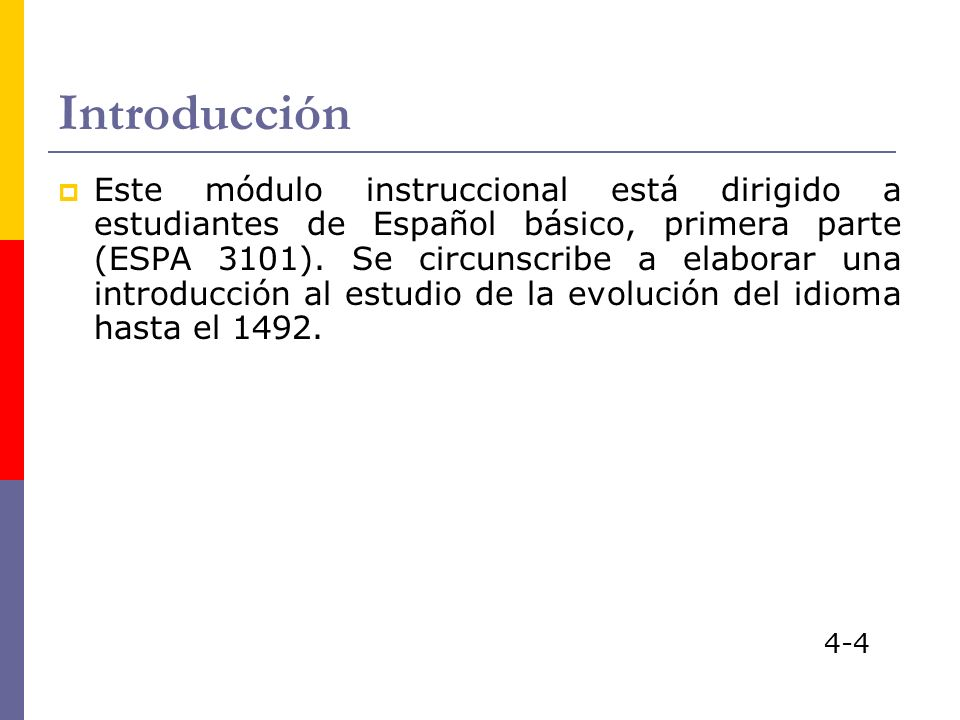 Introducción Este módulo instruccional está dirigido a estudiantes de Español básico, primera parte (ESPA 3101). Se circunscribe a elaborar una introd
