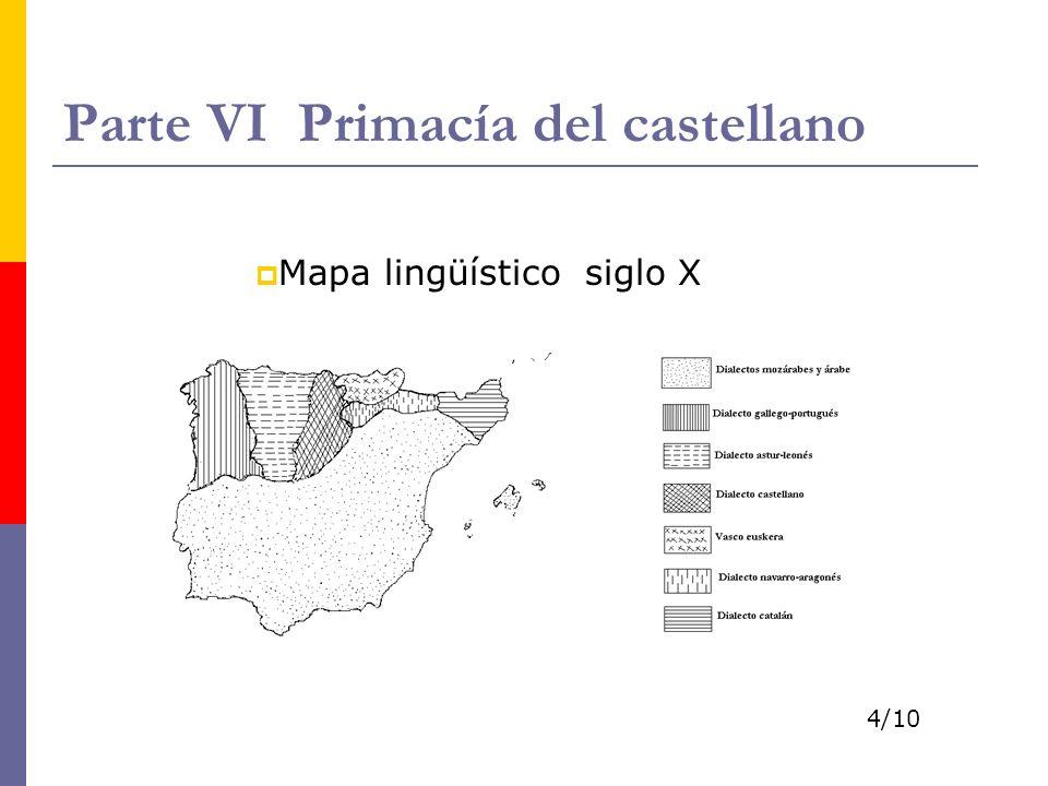 Parte VI Primacía del castellano Mapa lingüístico siglo X 4/10