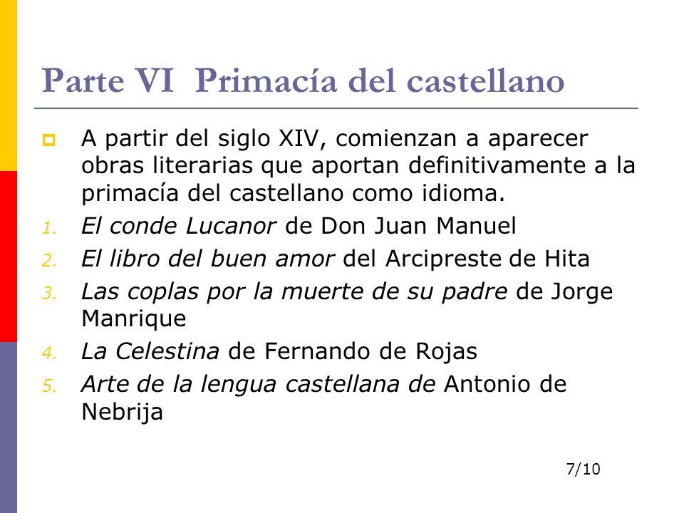 Parte VI Primacía del castellano A partir del siglo XIV, comienzan a aparecer obras literarias que aportan definitivamente a la primacía del castellano como idioma.