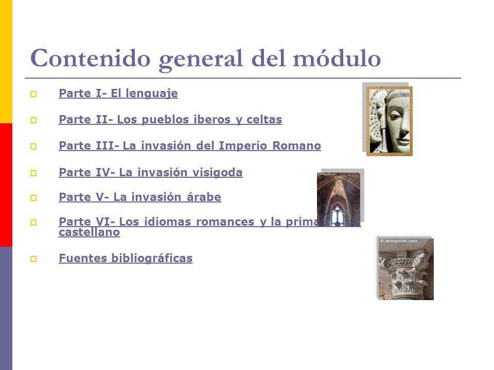 Contenido general del módulo Parte I- El lenguaje Parte I- El lenguaje Parte II- Los pueblos iberos y celtas Parte II- Los pueblos iberos y celtas Par