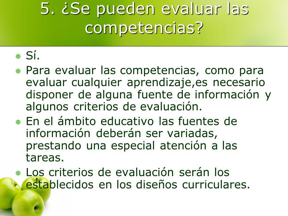 5. ¿Se pueden evaluar las competencias? Sí. Para evaluar las competencias, como para evaluar cualquier aprendizaje,es necesario disponer de alguna fue