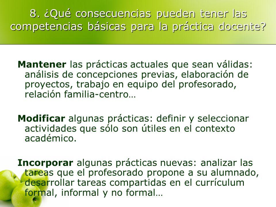 8. ¿Qué consecuencias pueden tener las competencias básicas para la práctica docente? Mantener las prácticas actuales que sean válidas: análisis de co