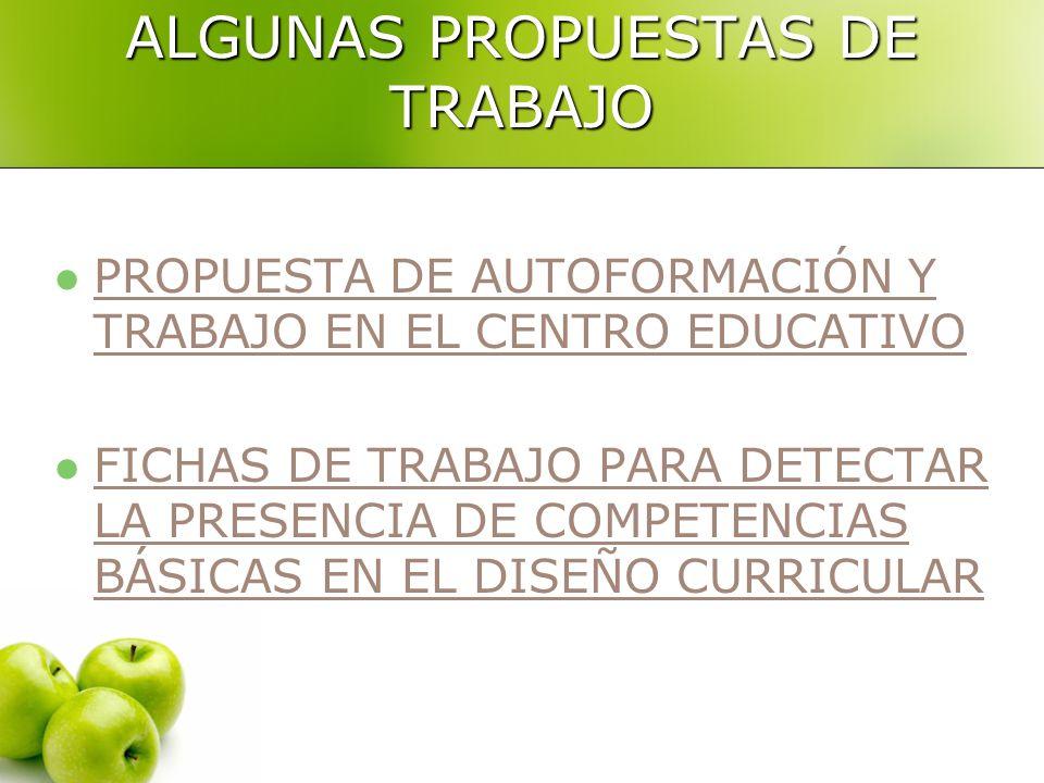 ALGUNAS PROPUESTAS DE TRABAJO PROPUESTA DE AUTOFORMACIÓN Y TRABAJO EN EL CENTRO EDUCATIVO PROPUESTA DE AUTOFORMACIÓN Y TRABAJO EN EL CENTRO EDUCATIVO FICHAS DE TRABAJO PARA DETECTAR LA PRESENCIA DE COMPETENCIAS BÁSICAS EN EL DISEÑO CURRICULAR FICHAS DE TRABAJO PARA DETECTAR LA PRESENCIA DE COMPETENCIAS BÁSICAS EN EL DISEÑO CURRICULAR