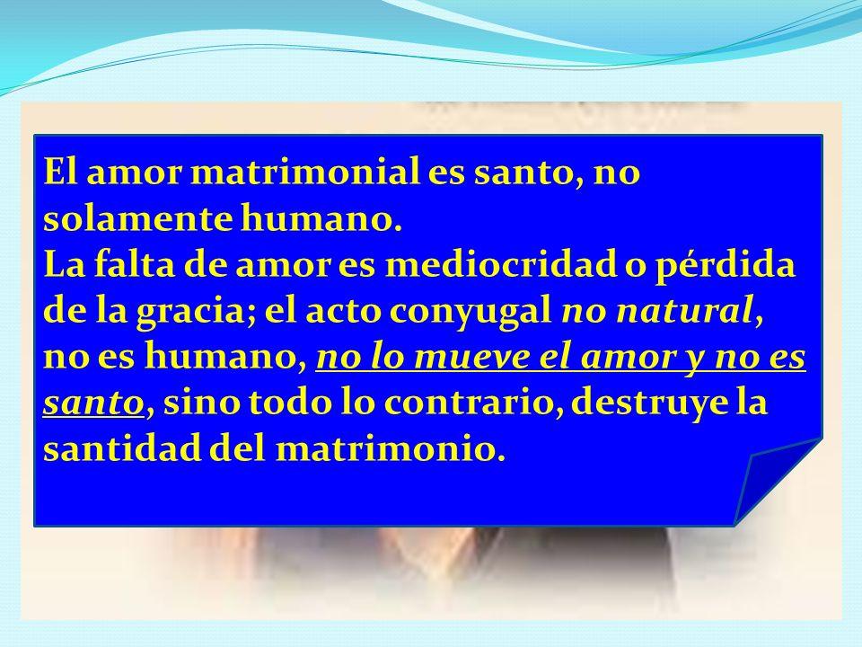 d. ¿Considero que las relaciones conyugales ayudan a los esposos a santificarse? Serán los dos una sola carne Gn 2, 24 el MATRIMONIO es una VIA a la S
