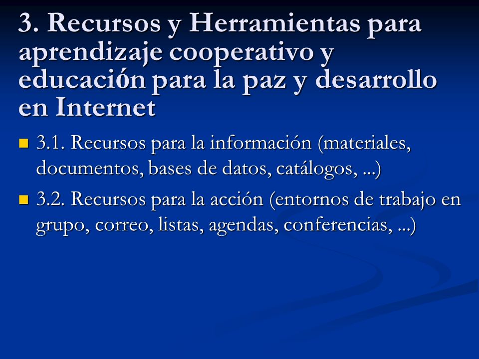 3. Recursos y Herramientas para aprendizaje cooperativo y educaci ó n para la paz y desarrollo en Internet 3.1. Recursos para la información (material