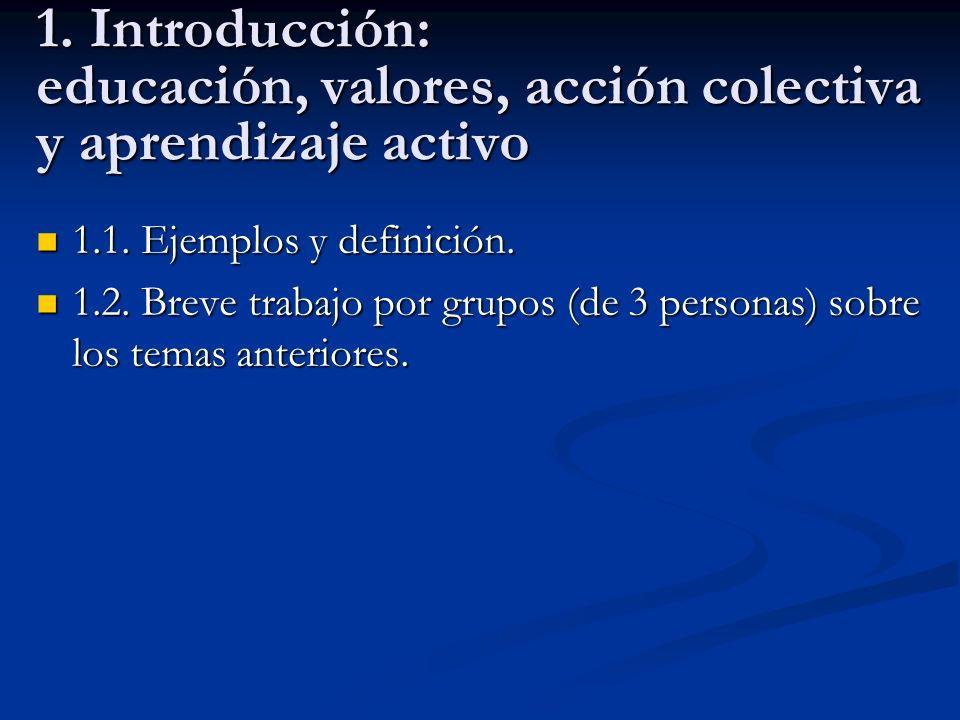 1. Introducción: educación, valores, acción colectiva y aprendizaje activo 1.1. Ejemplos y definición. 1.1. Ejemplos y definición. 1.2. Breve trabajo