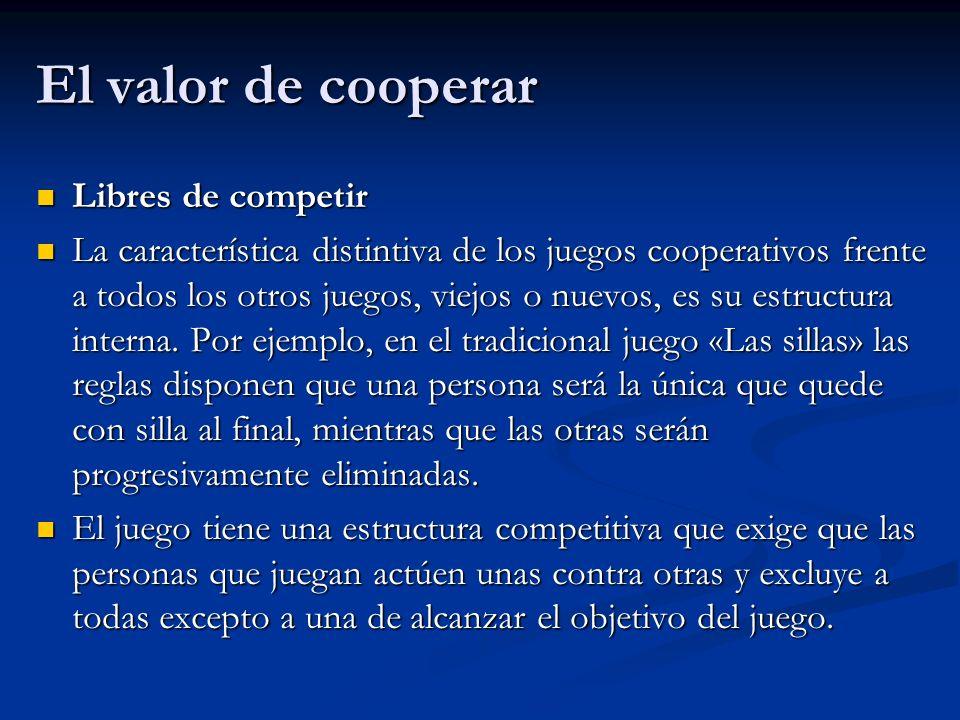 El valor de cooperar Libres de competir Libres de competir La característica distintiva de los juegos cooperativos frente a todos los otros juegos, vi