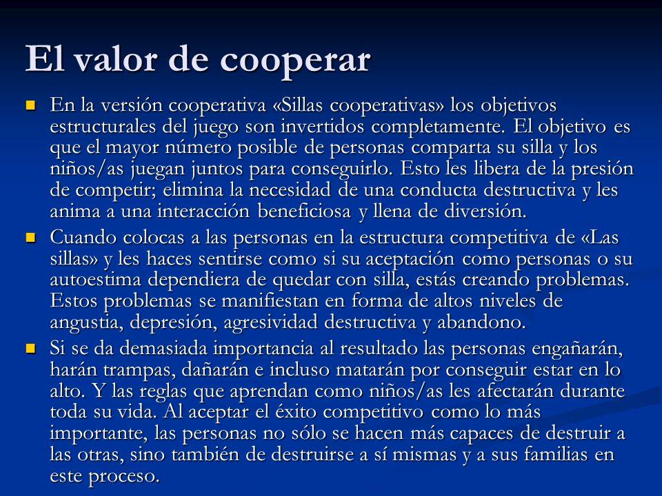 El valor de cooperar En la versión cooperativa «Sillas cooperativas» los objetivos estructurales del juego son invertidos completamente. El objetivo e