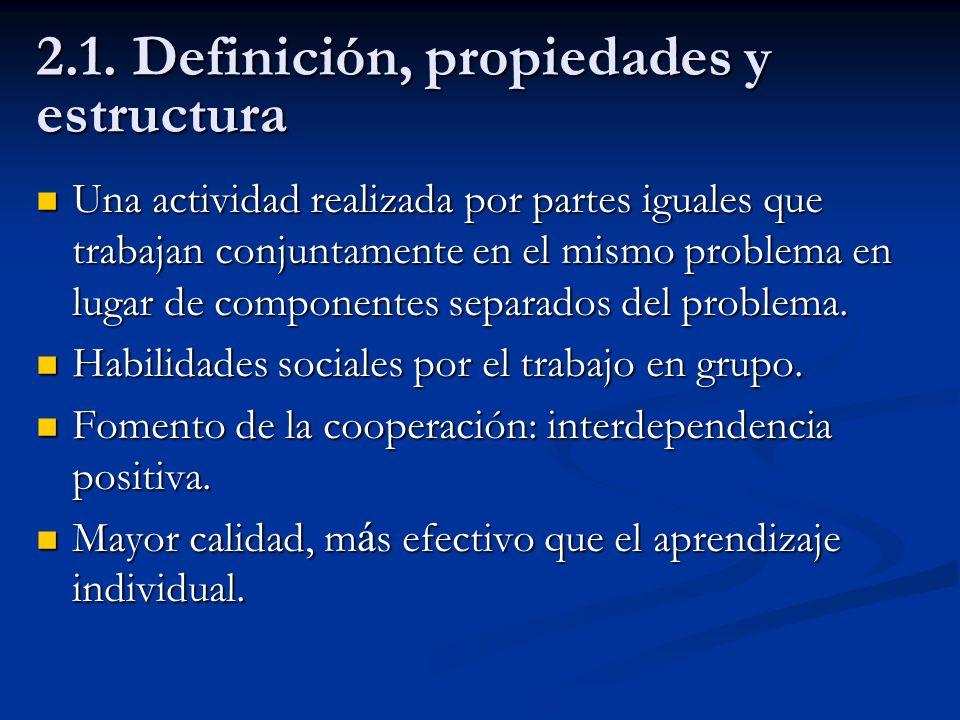 2.1. Definición, propiedades y estructura Una actividad realizada por partes iguales que trabajan conjuntamente en el mismo problema en lugar de compo