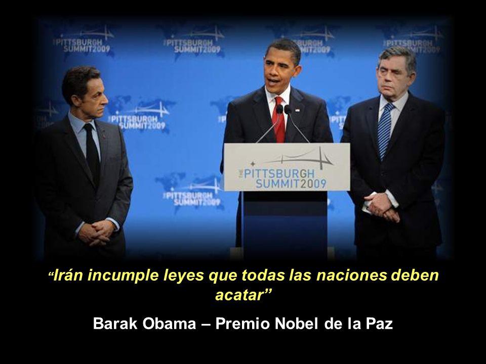 Irán incumple leyes que todas las naciones deben acatar Barak Obama – Premio Nobel de la Paz