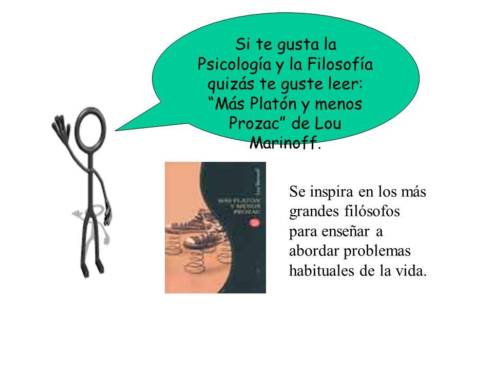 Si te gusta la Psicología y la Filosofía quizás te guste leer: Más Platón y menos Prozac de Lou Marinoff. Se inspira en los más grandes filósofos para