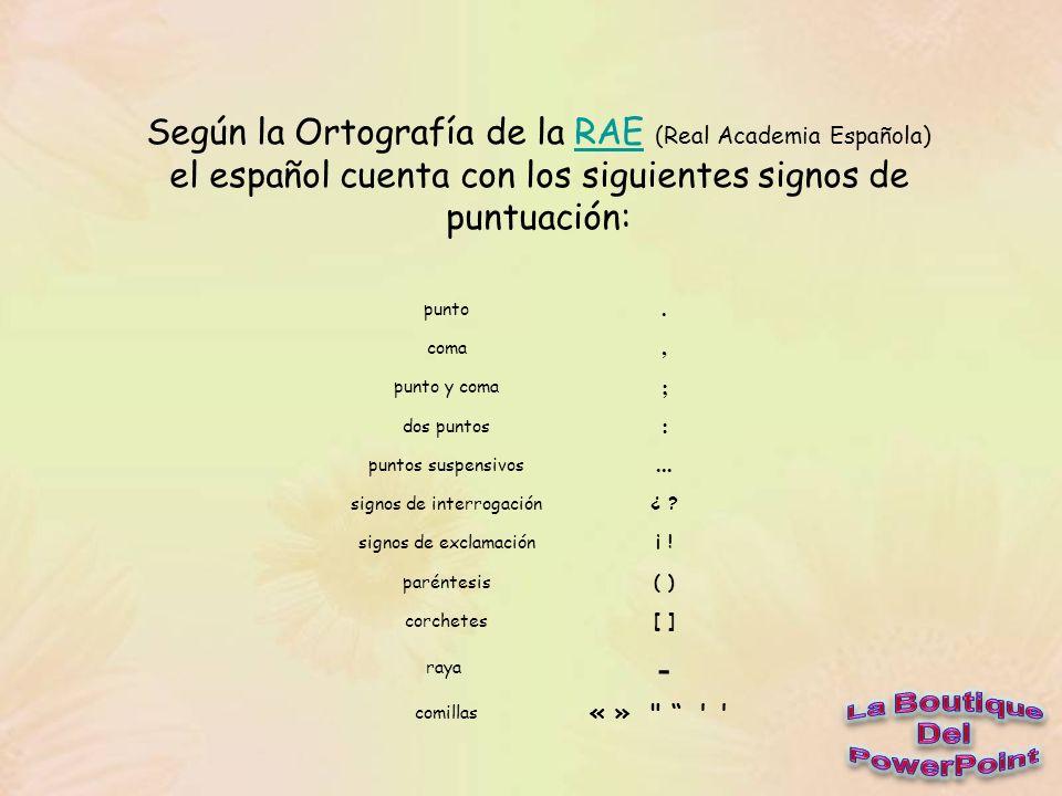 Según la Ortografía de la RAE (Real Academia Española) el español cuenta con los siguientes signos de puntuación:RAE punto.