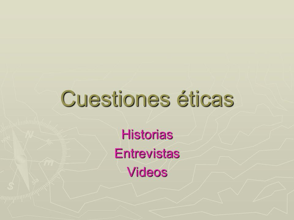Cuestiones éticas HistoriasEntrevistasVideos