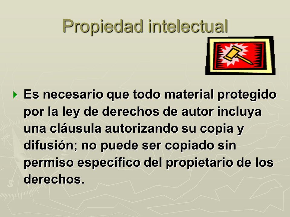Propiedad intelectual Es necesario que todo material protegido por la ley de derechos de autor incluya una cláusula autorizando su copia y difusión; no puede ser copiado sin permiso específico del propietario de los derechos.