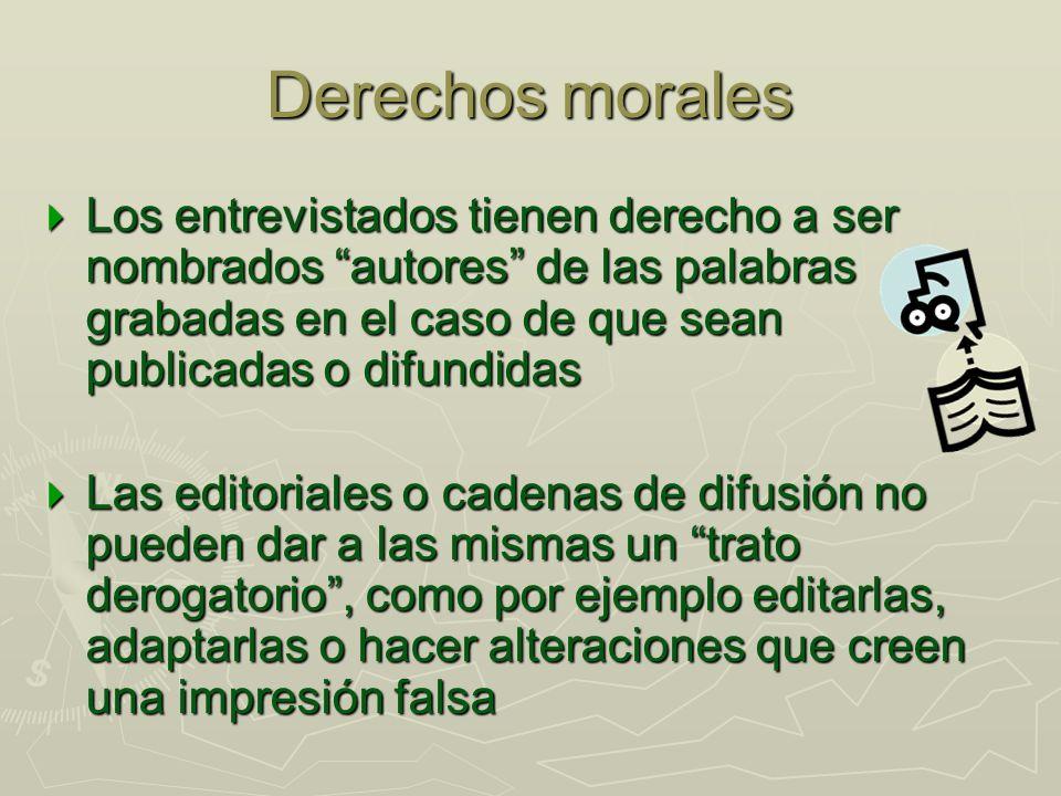 Derechos morales Los entrevistados tienen derecho a ser nombrados autores de las palabras grabadas en el caso de que sean publicadas o difundidas Los