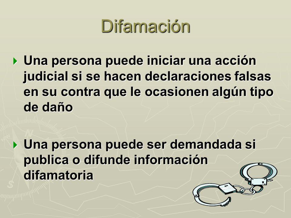 Difamación Una persona puede iniciar una acción judicial si se hacen declaraciones falsas en su contra que le ocasionen algún tipo de daño Una persona