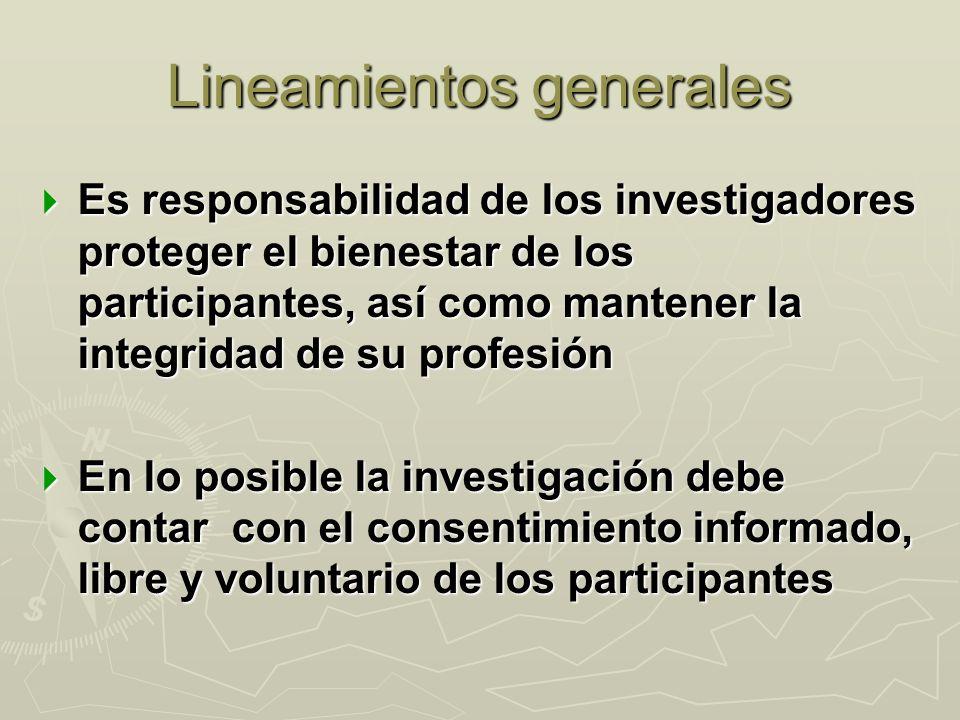 Lineamientos generales Es responsabilidad de los investigadores proteger el bienestar de los participantes, así como mantener la integridad de su prof