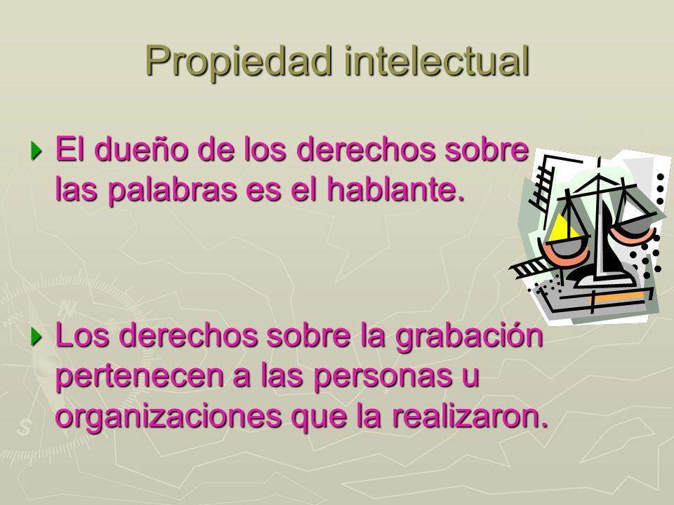 Propiedad intelectual El dueño de los derechos sobre las palabras es el hablante. El dueño de los derechos sobre las palabras es el hablante. Los dere