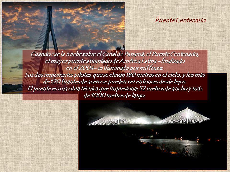 Cuando cae la noche sobre el Canal de Panamá, el Puente Centenario, el mayor puente atirantado de América Latina –finalizado en el 2004- es iluminado por mil focos.