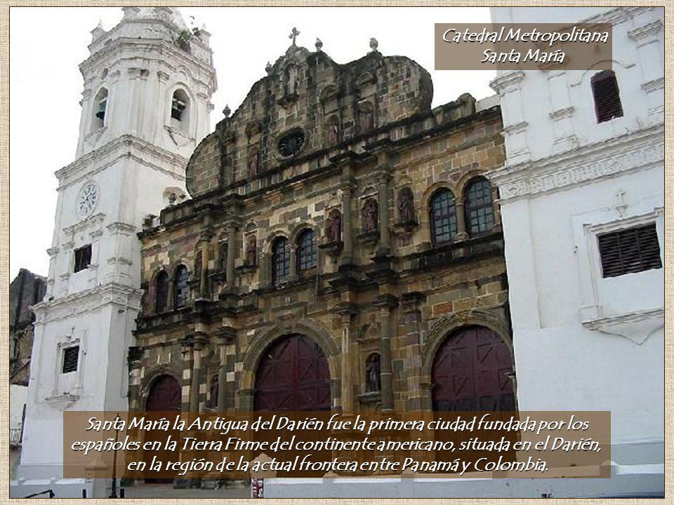 Catedral Metropolitana Santa María Santa María la Antigua del Darién fue la primera ciudad fundada por los españoles en la Tierra Firme del continente americano, situada en el Darién, en la región de la actual frontera entre Panamá y Colombia.