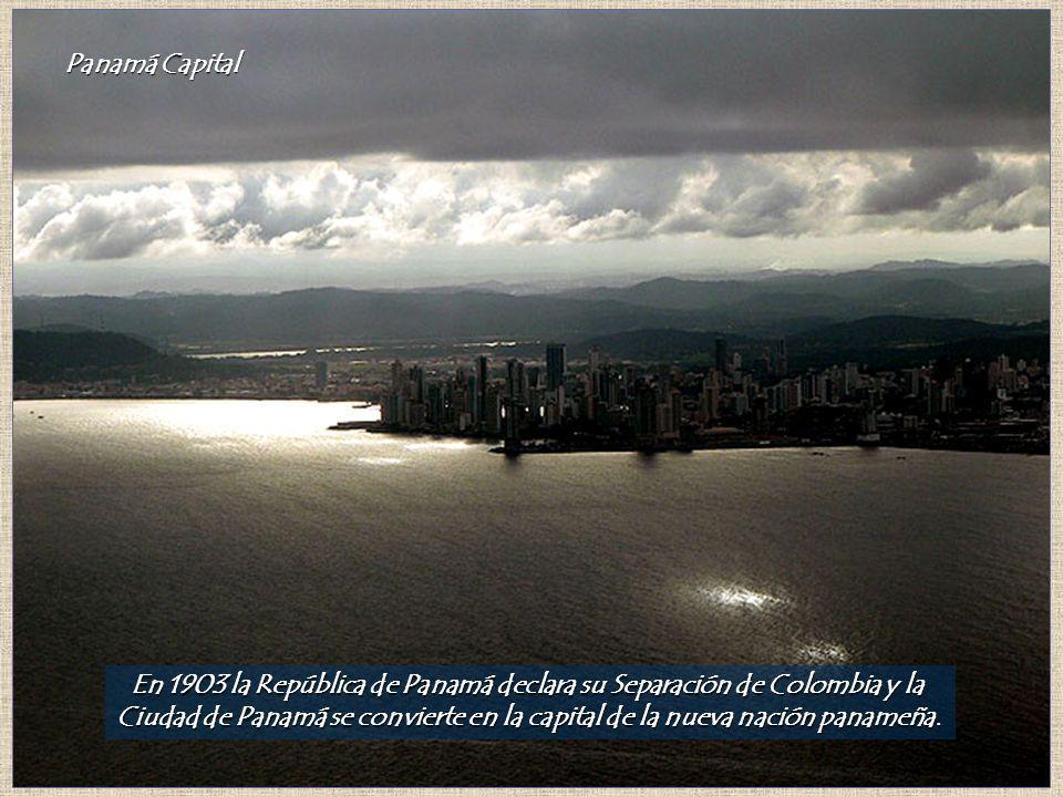 Panamá Capital En 1903 la República de Panamá declara su Separación de Colombia y la Ciudad de Panamá se convierte en la capital de la nueva nación panameña.