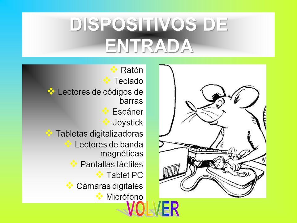 DISPOSITIVOS DE ENTRADA Ratón Teclado Lectores de códigos de barras Escáner Joystick Tabletas digitalizadoras Lectores de banda magnéticas Pantallas t