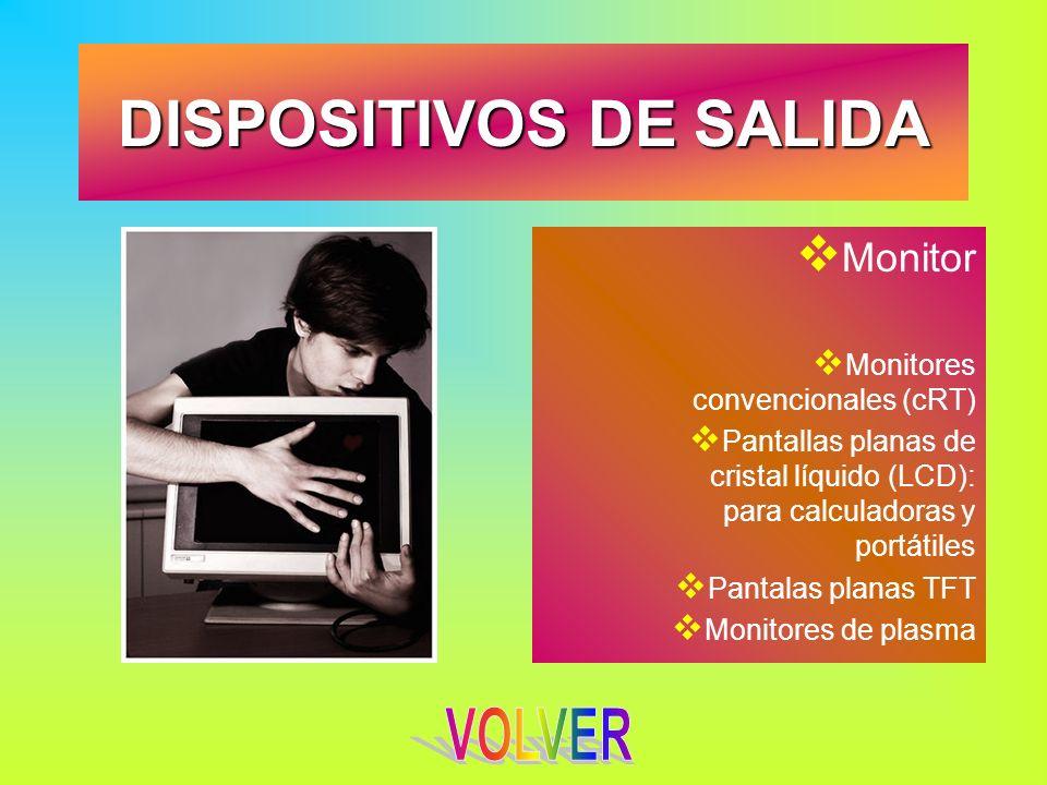 DISPOSITIVOS DE SALIDA Monitor Monitores convencionales (cRT) Pantallas planas de cristal líquido (LCD): para calculadoras y portátiles Pantalas plana